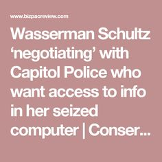 Wasserman Schultz 'negotiating' with Capitol Police who want access to info in her seized computer | Conservative News Today