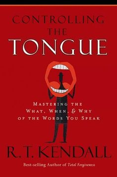 Controlling the Tongue: Mastering the What, When, & Why of the Words You Speak
