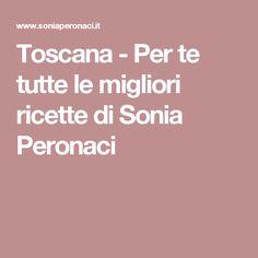 Toscana - Per te tutte le migliori ricette di Sonia Peronaci