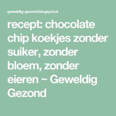 recept: chocolate chip koekjes zonder suiker, zonder bloem, zonder eieren ~ Geweldig Gezond