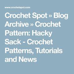 Crochet Spot » Blog Archive » Crochet Pattern: Hacky Sack - Crochet Patterns, Tutorials and News