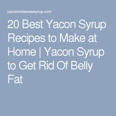 20 Best Yacon Syrup Recipes to Make at Home | Yacon Syrup to Get Rid Of Belly Fat