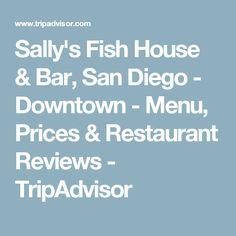 Sally's Fish House & Bar, San Diego - Downtown - Menu, Prices & Restaurant Reviews - TripAdvisor