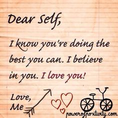 Believe . ((Dear Self, I know you're doing the best you can. I believe in you. I love you! Words Quotes, Wise Words, Me Quotes, Quotable Quotes, Yoga Quotes, Believe In You, Love You, My Love, Bad Marriage