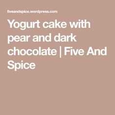 Yogurt cake with pear and dark chocolate | Five And Spice