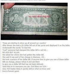"""Please be aware of receiving any bills back in change that is stamped with red ink reading """"no God but Allah"""". Refuse them. Genesis God created the heaven and earth. In Revelations God wins the fight against ALL evil. God Is, Thing 1, In God We Trust, It Goes On, Our Country, Do It Yourself Home, God Bless America, Savior, Jesus Christ"""