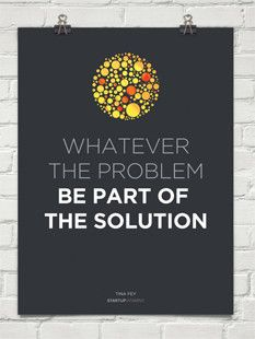 Poster Whatever the problem - be part of the solution Tina Fey