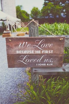 "༻❁༺ ❤️ ༻❁༺ DIY Wedding Sign | ""We Love Because He First Loved Us.""—1 John 4:19 ༻❁༺ ❤️ ༻❁༺"