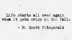 #quote Life starts all over again when it gets crisp in the fall. - F. Scott Fitzgerald