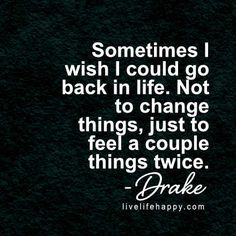 This is on point. Maybe I'm just having one of those days where I miss you slightly more than normal, but I wish I could go back, change the outcome. If only -bea