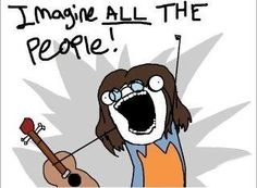 Imagine ALL the people! Hahahaha @Staci Emilianowicz