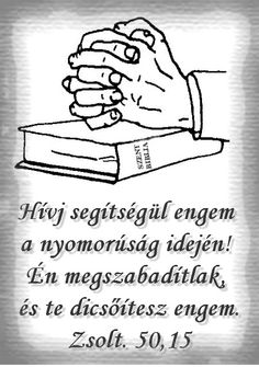 """És hívj segítségül engem a nyomorúság idején, én megszabadítlak téged és te dicsőítesz engem.""  (Zsolt. 50.15) Biblical Quotes, Bible Quotes, Lord Of Hosts, The Right Man, Daily Prayer, Christian Quotes, Gods Love, Prayers, Blessed"