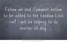 Follow me and Comment bellow to be added to the fandom Lock-in! I will be helping to do invites all day.