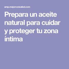 Prepara un aceite natural para cuidar y proteger tu zona íntima