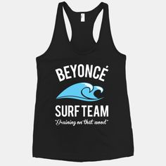 I'm obsessed with the racerbacks on this website. I would love so many of them- including this Beyoncé one, the 'endorphins' one, and the 'let's get huffle-tuff' ones