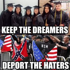 They're likely better educated, more productive and contribute more, and unlike those guys who I'm guessing at least some have criminal records, Dreamers don't have any, they aren't eligible for the DACA program if they do.