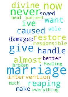 Healing a broken marriage -   	I need prayer to heal and repair and restore my marriage that has almost completely fallen apart.    	I caused this. I am responsible for where my marriage is at now but I want to make everything better that Ive damaged and to be able to handle reaping what I sowed now.    	Please also pray that my husband is patient with me and never gives up on me and that I never give up on him.    	Please pray for God's divine intervention and help.    	Thank you so much ?…