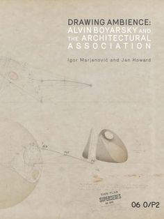 Drawing ambience : Alvin Boyarsky and the Architectural Association