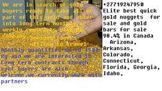 Gold Nuggets what'sup +27719247950 OUR COMPETITIVE PRICE; Price Au Gold Nuggets: $ 18, 500 USD/KG Price Au Gold Bars: $ 20, 000 USD/KG Minimum quantity: 1 kgs Maximum Quantity: 200 kgs . ALLUVIAL GOLD NUGGETS; COMMODITY: Aurum Utalium (AU) FORM: Alluvial Gold NUGGET. PURITY: 99.07% or better FINENESS: 24 carats plus. ORIGIN: tanzania kenya uganda angola ALLUVIAL GOLD BARS; COMMODITY: Aurum Utalium (AU) FORM: Alluvial Gold Bars. PURITY: 98.9% or better FINENESS: 24 carats . Florida Georgia, Diamonds And Gold, Rough Diamond, North Dakota, Bar, West Virginia, Nebraska, Mississippi, South Carolina