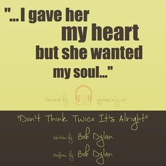 """""""…I gave her my heart but she wanted my soul…"""""""