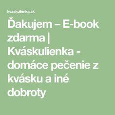 Ďakujem – E-book zdarma   Kváskulienka - domáce pečenie z kvásku a iné dobroty Equation, Math, Math Resources, Equality, Mathematics