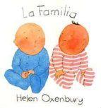 LA FAMILIA/Helen Oxenbury Sencillas imágenes para identificar los miembros de la familia. PARA LOS PEQUES
