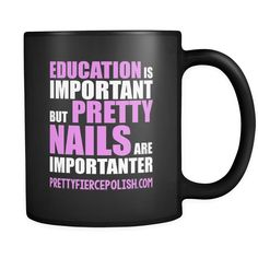 Education Is Important But Pretty Nails Are Importanter | Pretty Fierce Black Coffee Mug
