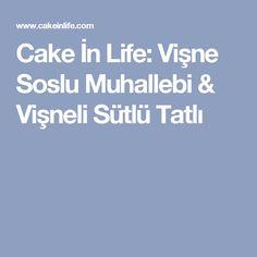 Cake İn Life: Vişne Soslu Muhallebi & Vişneli Sütlü Tatlı
