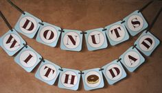 Donuts with dad, being that this event is my project for our school's PTO..I think I might make these banners and put it up when you first walk in...