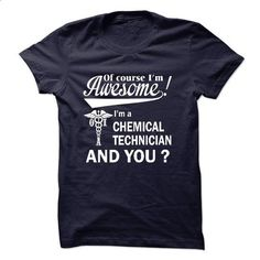 Of course i am  awesome I am a CHEMICAL TECHNICIAN - #cool t shirts for men #college sweatshirt. PURCHASE NOW => https://www.sunfrog.com/LifeStyle/Of-course-i-am-awesome-I-am-a-CHEMICAL-TECHNICIAN.html?60505
