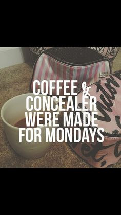 Coffee and concealer Monday's
