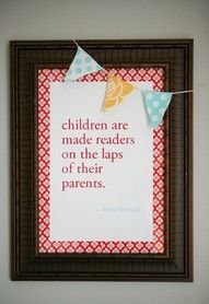 Note to self; PUT THIS UP IN THE HOUSE....and ALWAYS make time to read to the kids
