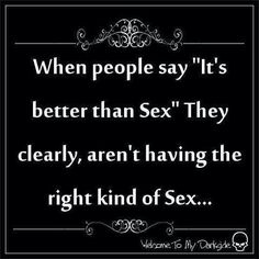 Nothing nothing is better than sex!!