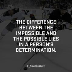 The difference between the impossible and the possible lies in a person's determination #quote #motivational #hockey