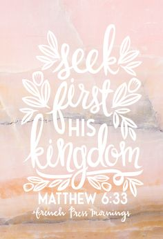 """But seek first the kingdom of God and His righteousness, and all these things shall be added to you."" ‭‭Matthew‬ ‭6:33‬ ‭NKJV‬‬"