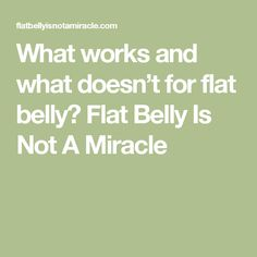 What works and what doesn't for flat belly? Flat Belly Is Not A Miracle