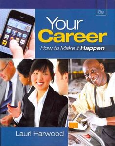 Your career : how to make it happen / Lauri Harwood. Toledo campus. Call number : HF 5382.7 .H37 2013