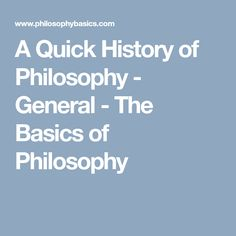 A Quick History of Philosophy - General - The Basics of Philosophy