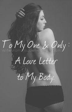 Please re-pin! An honest, Open Letter from one woman to her own imperfect body. Take the time to read this one... You'll be inspired to love your own!