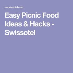 Easy Picnic Food Ideas & Hacks - Swissotel