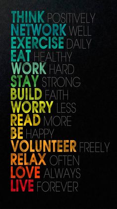 To Do (by Paris Rouzati): Think positively / Network well / Exercise daily / Eat healthy / Work hard / Stay strong / Build faith / Worry less / Read more / Be happy / Volunteer freely / Relax often / Love always / Live forever I Phone 7 Wallpaper, Cool Wallpaper, Iphone Wallpapers, Wallpaper Backgrounds, Trendy Wallpaper, Iphone Backgrounds, Wallpaper Qoutes, Smile Wallpaper, Hd Wallpaper Android