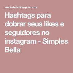 Hashtags para dobrar seus likes e seguidores no instagram - Simples Bella