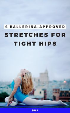 6 Ballerina-Approved Stretches For Tight Hips And Legs
