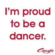 I'm proud to be a dancer.