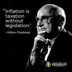 """Milton Friedman"" -- ""Inflation is taxation without legislation""  :))) ★★★★★"