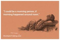 Morning person? What's that?! ESTO ES PARA MI AMIGA CARLA