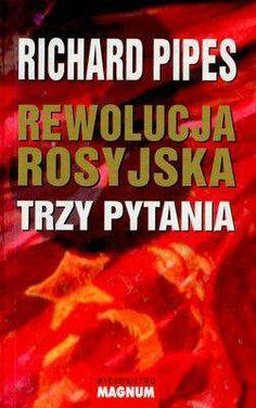 Rewolucja Rosyjska. Trzy pytania Richard Pipes