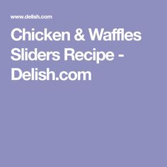 Chicken & Waffles Sliders Recipe - Delish.com