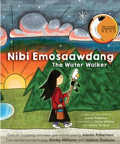 Written and illustrated by Joanne Robertson, translated by Shirley Williams and Isadore Toulouse Best Books Of 2017, New Books, Good Books, Algoma University, Shirley Williams, World Wetlands Day, Water Walker, Who Is My Neighbor, Environmental Justice