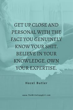 Get up close and personal with the fact you genuinely know your shit. Believe in your knowledge. Own your expertise.  How To Write Your Way To The Head Of The Pack http://thewritecopygirl.com/head-of-the-pack/?utm_campaign=coschedule&utm_source=pinterest&utm_medium=Hazel&utm_content=How%20To%20Write%20Your%20Way%20To%20The%20Head%20Of%20The%20Pack